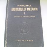 MANUALUL INGINERULUI MECANIC VOL, 1