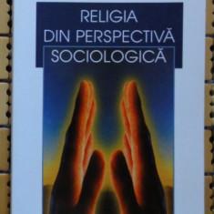 Bryan Wilson Religia din perspectiva sociologica ed. Trei 2000 - Carte Sociologie