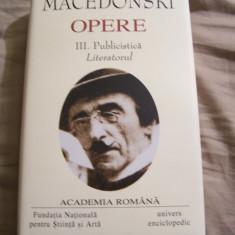 ALEXANDRU MACEDONSKI - OPERE, VOL III (PUBLICISTICA), EDITIE DE LUX, 1300 PAGINI - Carte de lux