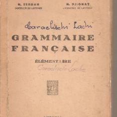 (C3718) GRAMMAIRE FRANCAISE DE N. SERBAN SI N. DJIONAT, EDITIONS LUTETIA, BUCURESTI - Carte Literatura Franceza