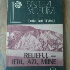 Carte Geografie - Dan Balteanu - Relieful - ieri, azi, maine