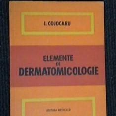 Carte Dermatologie si venerologie - I. COJOCARU - ELEMENTE DE DERMATOMICOLOGIE