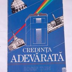 CREDINTA ADEVARATA- IOSIF TON - Carti ortodoxe