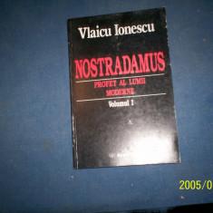 NOSTRADAMUS -PROFET AL LUMII MODERNE-VLAICU IONESCU-VOL I - Roman