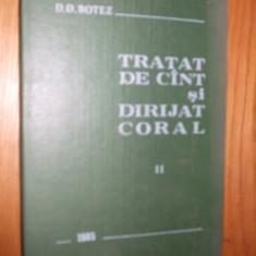 TRATAT DE CINT SI DIRIJAT CORAL -- D. D. Botez -- [ vol. II, 1985, 440 p.] - Carte Arta muzicala