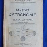 GEORGE NANES - LECTIUNI DE ASTRONOMIE [ PENTRU CLASA VII SECUNDARA ] - EDITIA II-A REVAZUTA - BUCURESTI - 1935