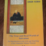 EIKEN KOBAI - The True and Real World of Salvation. An Introduction to the Life and Teaching of the Venerable Master Shinran