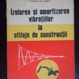IZOLAREA SI AMORTIZAREA VIBRATIILOR LA UTILAJE DE CONSTRUCTII-P.P.Bratu - Carti Constructii