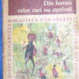 EMIL GARLEANU - DIN LUMEA CELOR CARE NU CUVANTA - Carte de povesti
