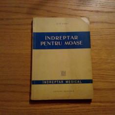 INDREPTAR PENTRU MOASE -- P. Sirbu -- 1955, 177 p. cu imagini in text; tiraj: 4100 ex. - Carte Obstretica Ginecologie