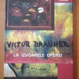 VICTOR BRAUNER - LA IZVOARELE OPEREI de EMIL NICOLAE