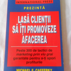 Carte afaceri - MICHAEL E. CAFFERKY - LASA CLIENTII SA ITI PROMOVEZE AFACEREA