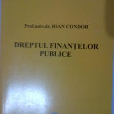DREPTUL FINANTELOR PUBLICE - IOAN CONDOR - Carte Drept financiar
