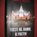 Istorie - Larry L. Watts - Fereste-ma, Doamne, de prieteni