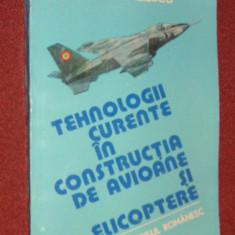 Tehnologii curente in constructia de avioane si elicoptere - Virgiliu Iliescu - Carti Transporturi