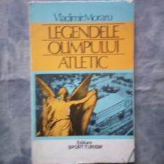 Carte despre Sport - LEGENDELE OLIMPULUI ATLETIC VLADIMIR MORARU C11-571