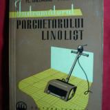 Fl.Gheorghiu - Indrumatorul Parchetarului Linolist - Ed. Tehnica 1962 - Carti Constructii