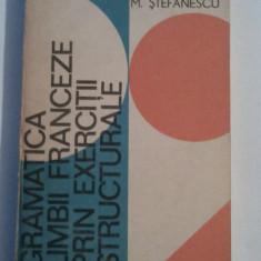 M.SARAS \ M.STEFANESCU - GRAMATICA LIMBII FRANCEZA PRIN EXERCITII STRUCTURALE - Curs Limba Franceza