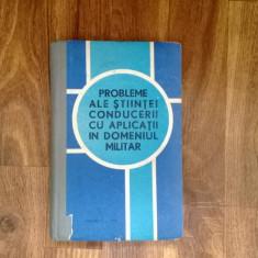 CARTE TEHNICA MILITARA DE COLECTIE PROBLEME ALE STIINTEI CONDUCERII CU APLICATII IN DOMENIUL MILITAR EDITATA IN ANUL 1973