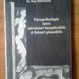 H6 Parapsihologia intre adevaruri inexplicabile si falsuri plauzibile / dr.DAN MIHAILESCU - Carte Hobby Paranormal