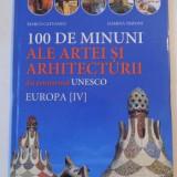 100 DE MINUNI ALE ARTEI SI ARHITECTURII DIN PATRIMONIUL UNESCO , EUROPA IV de MARCO CATTANEO , JASMINA TRIFONI