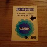ALBALUX  9, 10 - Instructiuni  de Utilizare a Masinilor Electrice de Spalat Rufe