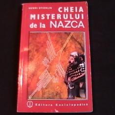 CHEIA MISTERULUI DE LA NAZCA-HENRI STIERLIN- - Carte Hobby Ezoterism