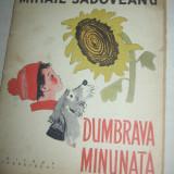 Carte de povesti - MIHAIL SADOVEANU - DUMBRAVA MINUNATA, 1962, ILUSTRATA, FORMAT A4