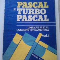 PASCAL SI TURBO PASCAL ( VOL. I ) - T. BALANESCU * S. GAVRILA * H. GEORGESCU * M. GHEORGHE * L. SOFONEA * I. VADAVU ( A 11 ) - Carte Limbaje de programare