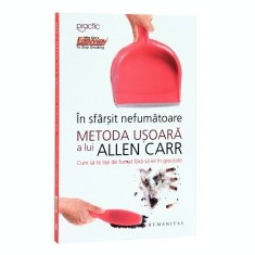 In sfarsit nefumatoare. Metoda usoara a lui Allen Carr. Cum sa te lasi de fumat fara sa iei in greutate - Carte Hobby Dezvoltare personala