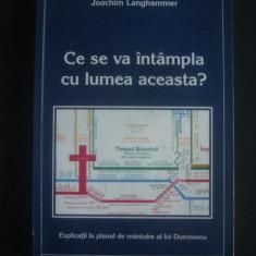 JOACHIM LANGHAMMER - CE SE VA INTAMPLA CU LUMEA ACEASTA? - Carte Hobby Paranormal