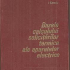 (C5917) BAZELE CALCULULUI SOLICITARILOR TERMICE ALE APARATELOR ELECTRICE, SUCIU - Carti Electrotehnica