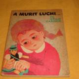 Otilia Cazimir - A murit Luchi ... - ed Tineretului 1966 - ilustratii Adriana Mihailescu