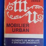 PETER DERER - MOBILIER URBAN * ELEMENTE DE MOBILARE A SPATIILOR ORASENESTI - EDITURA TEHNICA - 1974 - 1.840 EX.