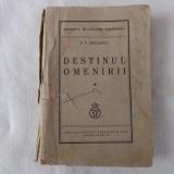 Carte RARA,intitulata,Destinul omenirii,scrisa de P.P.Negulescu.Mega reducere!