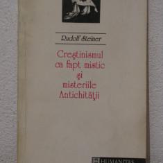 Carti Crestinism - CRESTINISMUL CA FAPT MISTIC SI MISTERELE ANTICHITATII-R.STEINER