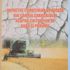IMPACTUL CONDITIILOR DE SECETA DIN CAMPIA CARACALULUI ASUPRA CULTURILOR DE GRAU SI PORUMB de ELENA MATEESCU...VICTOR VIOREL VATAMANU, 2004