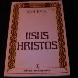 Carti Crestinism - IISUS HRISTOS-ORIZONTURI SPIRITUALE-ION BRIA-