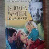 PSIHOLOGIA VARSTELOR . CICLURILE VIETII de URSULA SCHIOPU, EMIL VERZA, 1995 - Carte Psihologie