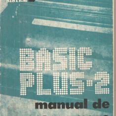 (C6315) BASIC - PLUS - 2. MANUAL DE PROGRAMARE SI OPERARE, 1987 - Carte Limbaje de programare
