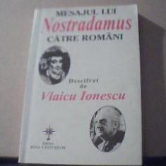 MESAJUL LUI NOSTRADAMUS CATRE ROMANI { Descifrat de VLAICU IONESCU } / 2001 - Carte Hobby Ezoterism