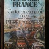 Beletristica - Anatole France - Cartea prietenului meu, Pierre Noziere