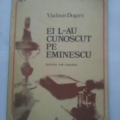 EL L-AU CUNOSCUT PE EMINESCU - VLADIMIR DOGARU { bogat ilustratii } ( 4229 ) - Carte de povesti