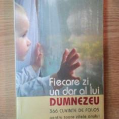 FIECARE ZI, UN DAR AL LUI DUMNEZEU . 366 CUVINTE DE FOLOS PENTRU TOATE ZILELE ANULUI, 2008 - Carti Crestinism