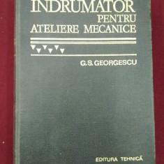 Carti Constructii - G.S. Georgescu - Indrumator pentru ateliere mecanice - 577594