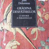 JEAN DELUMEAU - GRADINA DESFATARILOR. O ISTORIE A PARADISULUI (1997, 238 p.)