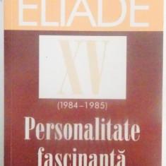 DOSARUL MIRCEA ELIADE, XV (1984 - 1985), PERSONALITATE FASCINANTA de MIRCEA HANDOCA, 2013 - Studiu literar