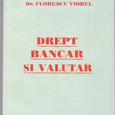 FLORESCU VIOREL - DREPT BANCAR SI VALUTAR - Carte Drept bancar