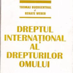 THOMAS BUERGENTHAL, RENATE WEBER - DREPTUL INTERNATIONAL AL DREPTURILOR OMULUI - Carte Drept comunitar