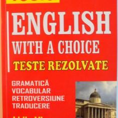 ENGLISH WITH A CHOICE, TESTE REZOLVATE, GRAMATICA, VOCABULAR, RETROVERSIUNE, TRADUCERE de LIDIA VIANU, 2001